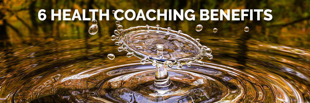6 Health Coaching Benefits